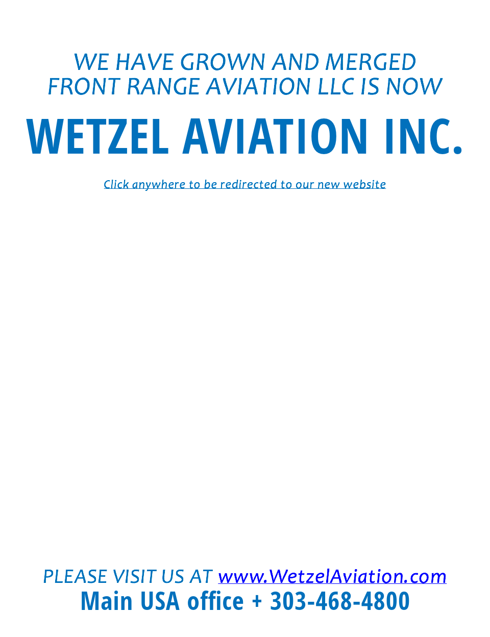 WE HAVE GROWN AND MERGED FRONT RANGE AVIATION LLC IS NOW WETZEL AVIATION INC. Click anywhere to be redirected to our new website PLEASE VISIT US AT www.WetzelAviation.com Main USA office + 303-468-4800